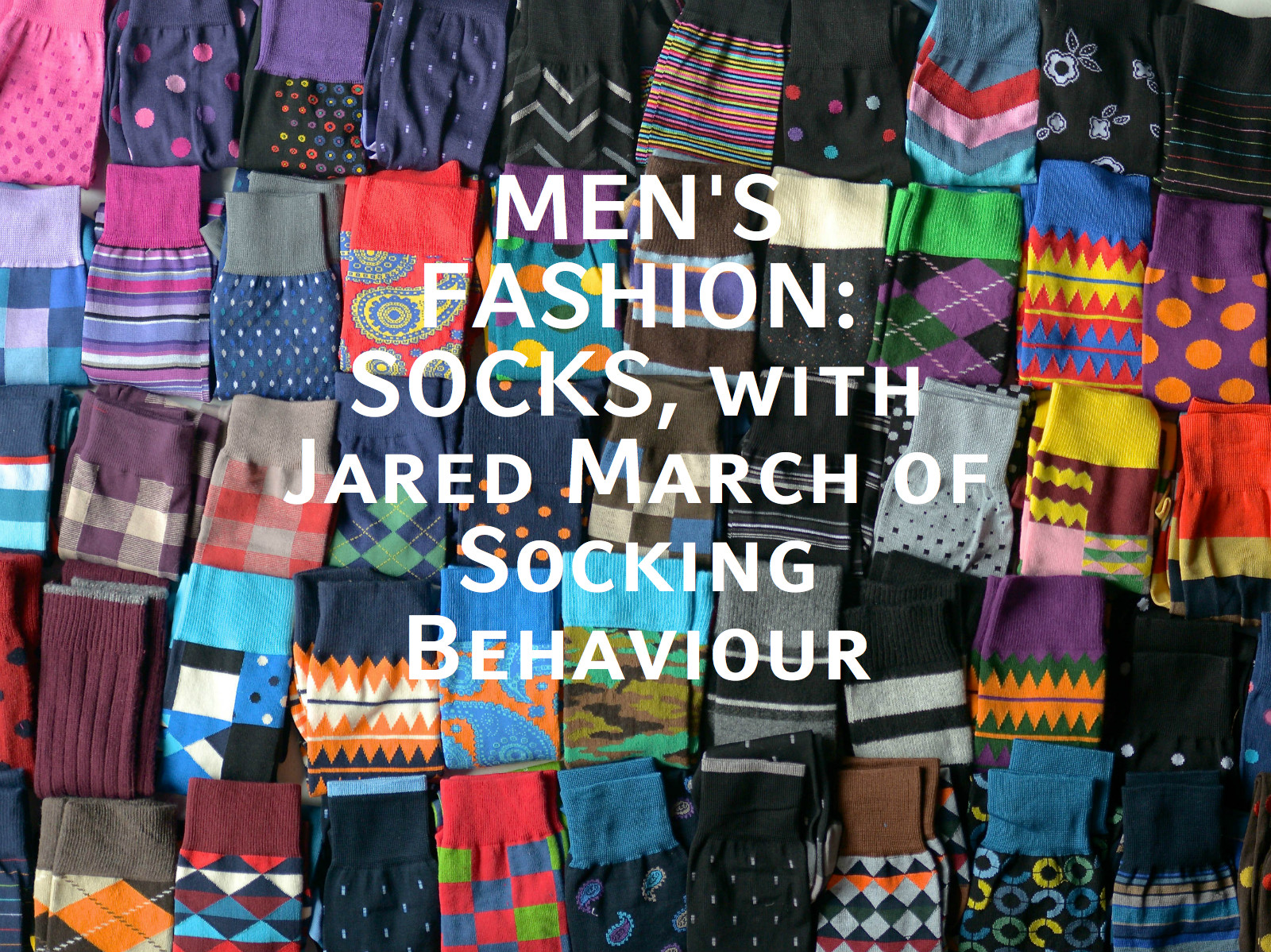fa3e5d8d35294 Men's Fashion: Socks, with Jared March of Socking Behaviour